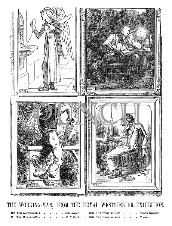 The Working-man, from the Royal Westminster Exhibition. 450. The Working-man...John Bright. 451. The Working-man...W E Forster. 1001. The Working-man...Edward Horsman. 1002. The Working-man...R Lowe.