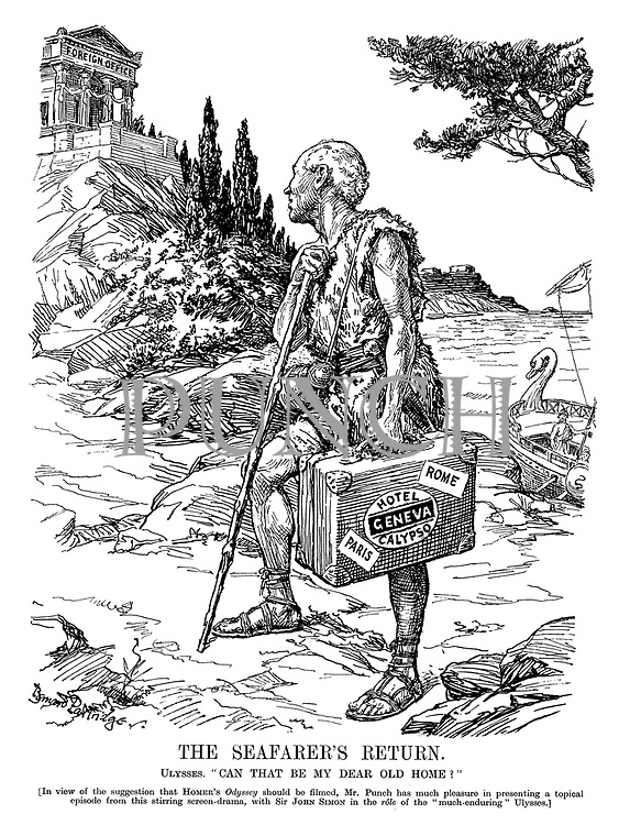"The Seafarer's Return. Ulysses. ""Can that be my dear old home?"" [In view of the suggestion that Homer's Odyssey should be filmed, Mr. Punch has much pleasure in presenting a topical episode from this stirring screen-drama, with Sir John Simon in the role of the ""much-induring"" Ulysses.)"