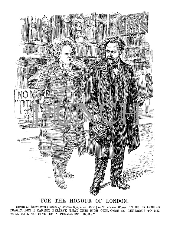 """For the Honour of London. Shade of Beethoven (Father of Modern Symphonic Music) to Sir Henry Wood. """"This is indeed tragic, but I cannot believe that this rich city, once so generous to me, will fail to find us a permanent home."""""""