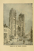 Cathedral of St. Michael and St. Gudula [Here as Gudule] Brussels, Belgium From ' The pictorial Catholic library ' containing seven volumes in one: History of the Blessed Virgin -- The dove of the tabernacle -- Catholic history -- Apparition of the Blessed Virgin -- A chronological index -- Pastoral letters of the Third Plenary. Council -- A chaplet of verses -- Catholic hymns  Published in New York by Murphy & McCarthy in 1887