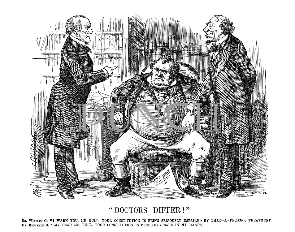 """""""Doctors Differ!"""" Dr William G. """"I warn you, Mr Bull, your constitution is being seriously impaired by that - a - person's treatment."""" Dr Benjamin D. """"My dear Mr. Bull, your constitution is perfectly safe in my hands."""""""