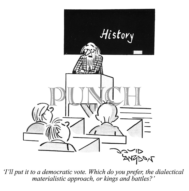 'I'll put it to a democratic vote. Which do you prefer, the dialectical materialistic approach, or kings and battles?'