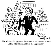 """No, Michael, let ME say a few words in her support - save all that ribald laughter from the Opposition."""