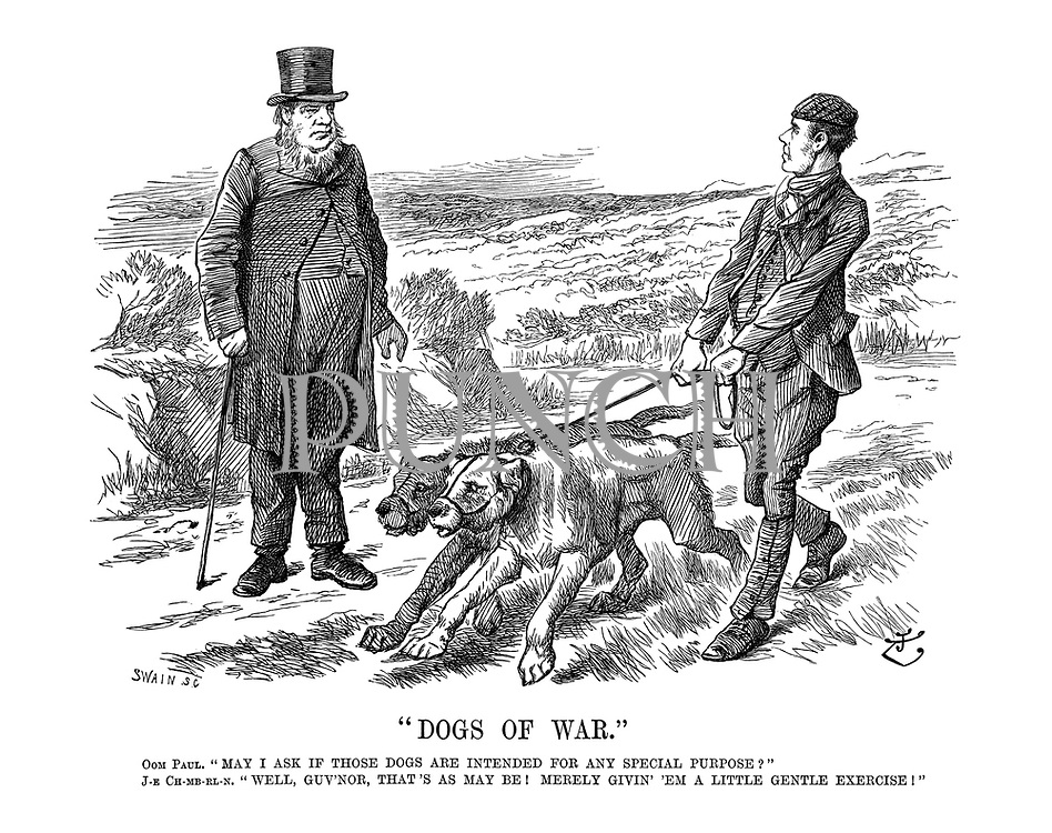 """""""Dogs of War."""" Oom Paul. """"May I ask if those dogs are intended for any special purpose?"""" J-e Ch-mb-rl-n. """"Well, guv'nor, that's as may be! Merely givin' 'em a little gentle exercise!"""""""