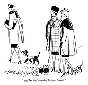 """""""...AND her dog's wearing last year's coat."""""""