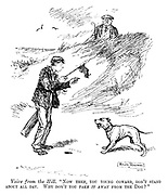 """Voice from the Hill. """"Now then, you young coward, don't stand about all day. Why don't you take it away from the Dog?"""""""