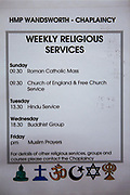 A list of all the weekly religious services held by the chaplaincy inside HM Prison Wandsworth is a Category B men's prison at Wandsworth in the London Borough of Wandsworth, South West London, United Kingdom. It is operated by Her Majesty's Prison Service and is one of the largest prisons in the UK with a population over 1500 people. (photo by Andy Aitchison)