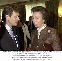 Actor ANTHONY ANDREWS and HRH The PRINCESS ROYAL, at a reception in London on 3rd October 2001.	OSR 62