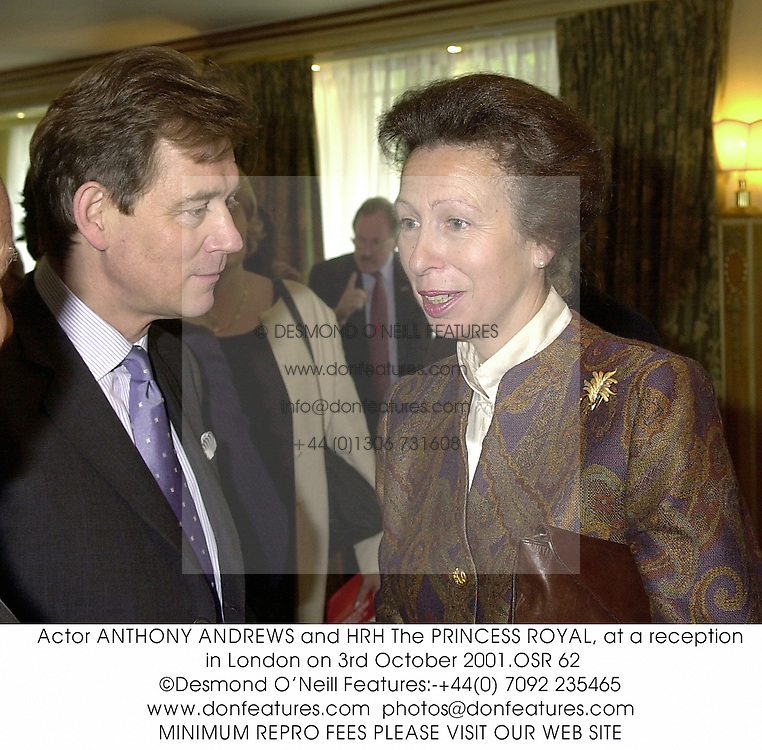 Actor ANTHONY ANDREWS and HRH The PRINCESS ROYAL, at a reception in London on 3rd October 2001.OSR 62
