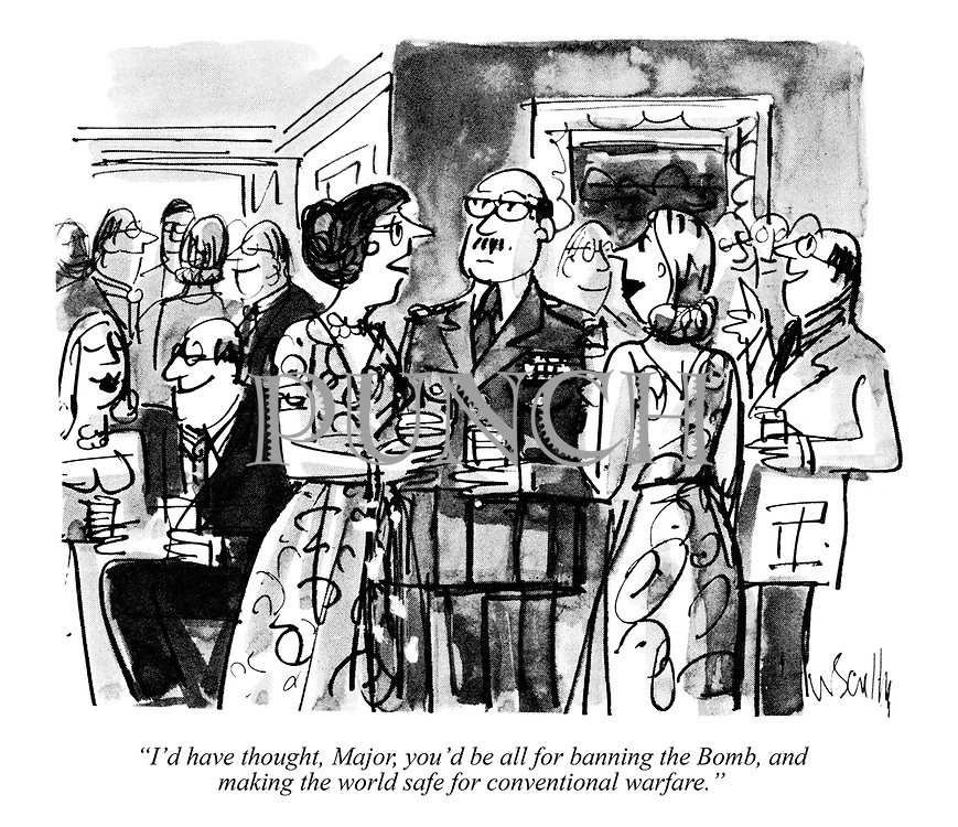 """""""I'd have thought, Major, you'd be all for banning the Bomb, and making the world safe for conventional warfare."""""""