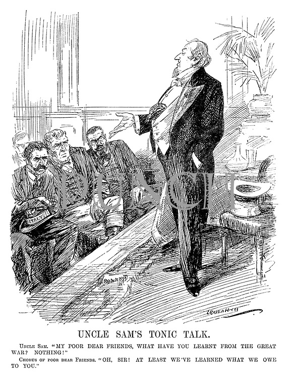 """Uncle Sam's Tonic Talk. Uncle Sam. """"My poor dear friends, what have you learn't from the Great War? Nothing!"""" Chorus of Poor Dear Friends. """"Oh, Sir! At least we've learned what we owe to you."""" (cartoon showing the depressed nations of Italy, Britain and France listening to a confident America with a large collection hat during the InterWar era)"""