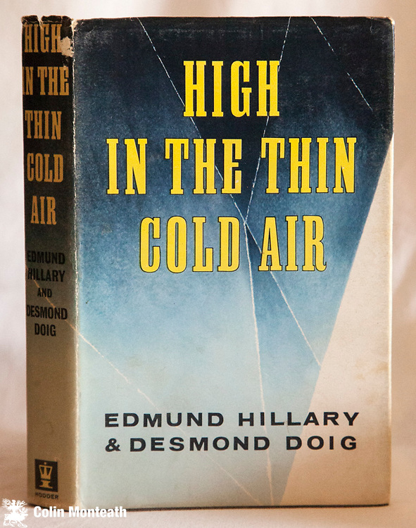 HIGH IN THE THIN COLD AIR - Ed Hillary & Desmond Doig - Hodder & Stoughton, London, 1963, VG, previous owners name on preface page - New Zealand year-long  'Silver hut' medical expedition that also climbed 1st ascent Ama Dablam and attempted Makalu - Signed to title page Mike Gill  $NZ75. (  unsigned copy $65)