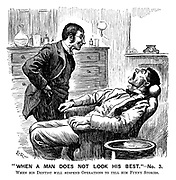 """When a Man Does not Look his Best""- No 3. When his dentist will suspend operations to tell him funny stories. (a Victorian cartoon shows a patient waiting with his mouth wide open as his dentist tells jokes)"