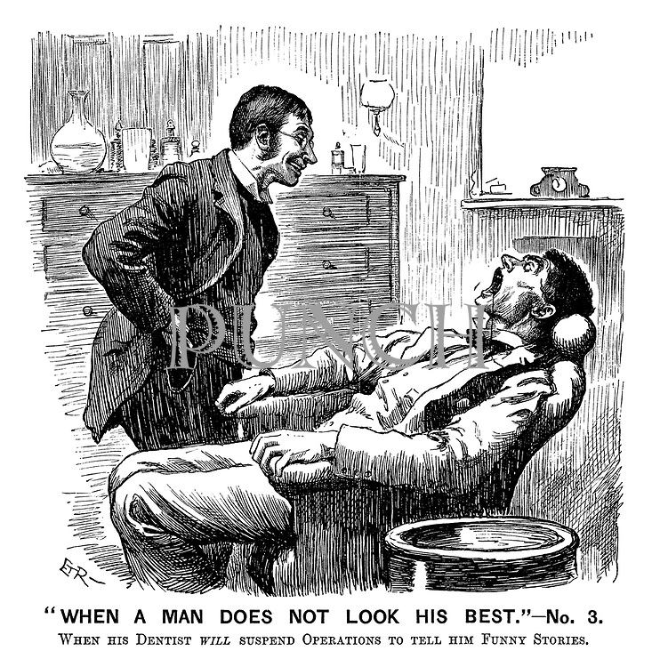 """""""When a Man Does not Look his Best""""- No 3. When his dentist will suspend operations to tell him funny stories. (a Victorian cartoon shows a patient waiting with his mouth wide open as his dentist tells jokes)"""