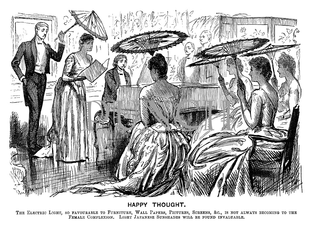 Happy Thought. Electric light, so favourable to furniture, wall papers, pictures, screens, &c, is not always becoming to the female complexion. Light Japanese sunshades will be found invaluable.