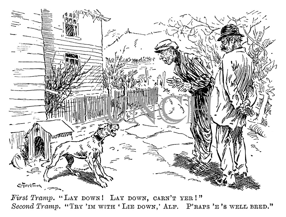 """First tramp. """"Lay down! Lay down, carn't yer!"""" Second tramp. """"Try 'im with 'lie down,' Alf. P'raps 'e's well breed."""""""