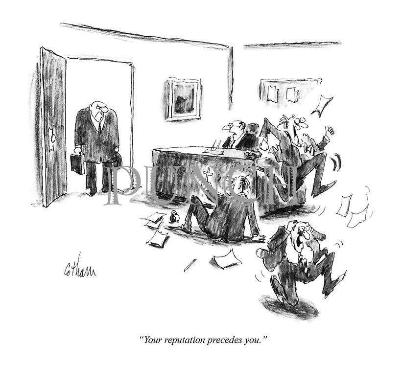 """Your reputation precedes you."""
