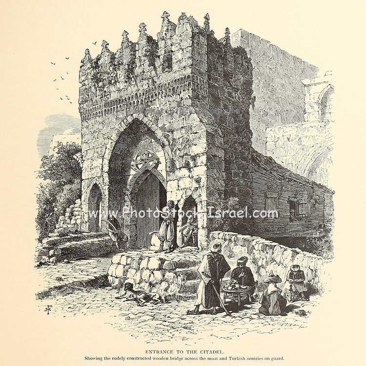 Entrance to the Citadel, Jerusalem with a crude bridge and Turkish guards. from the book Picturesque Palestine, Sinai, and Egypt By  Colonel Wilson, Charles William, Sir, 1836-1905. Published in New York by D. Appleton and Company in 1881  with engravings in steel and wood from original Drawings by Harry Fenn and J. D. Woodward Volume 1