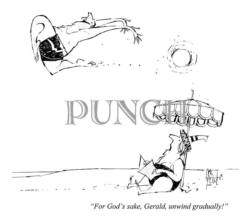 """For God's sake, Gerald, unwind gradually!"""