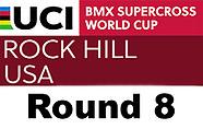 2019 UCI BMX SX World Cup - Rock Hill - Round 8