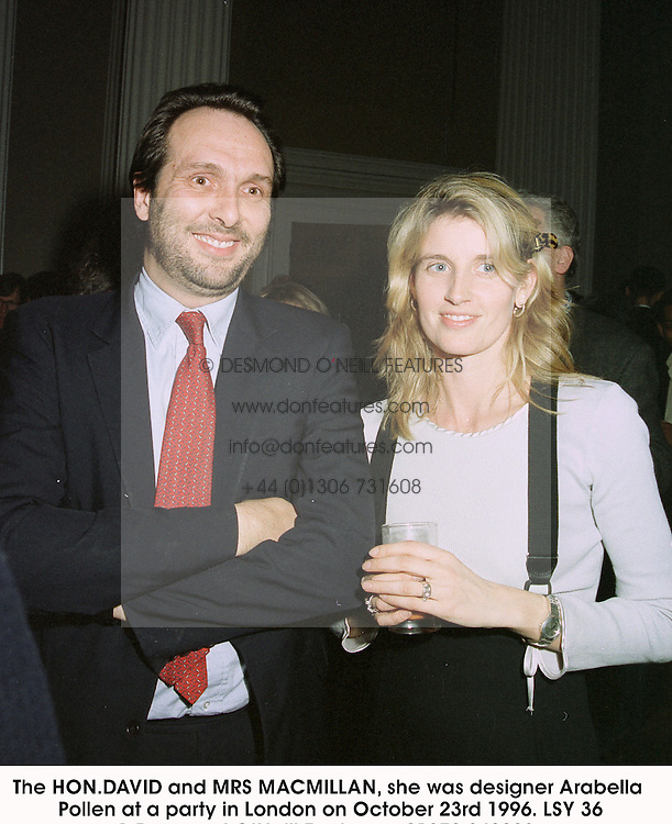 The HON.DAVID and MRS MACMILLAN, she was designer Arabella Pollen at a party in London on October 23rd 1996.LSY 36