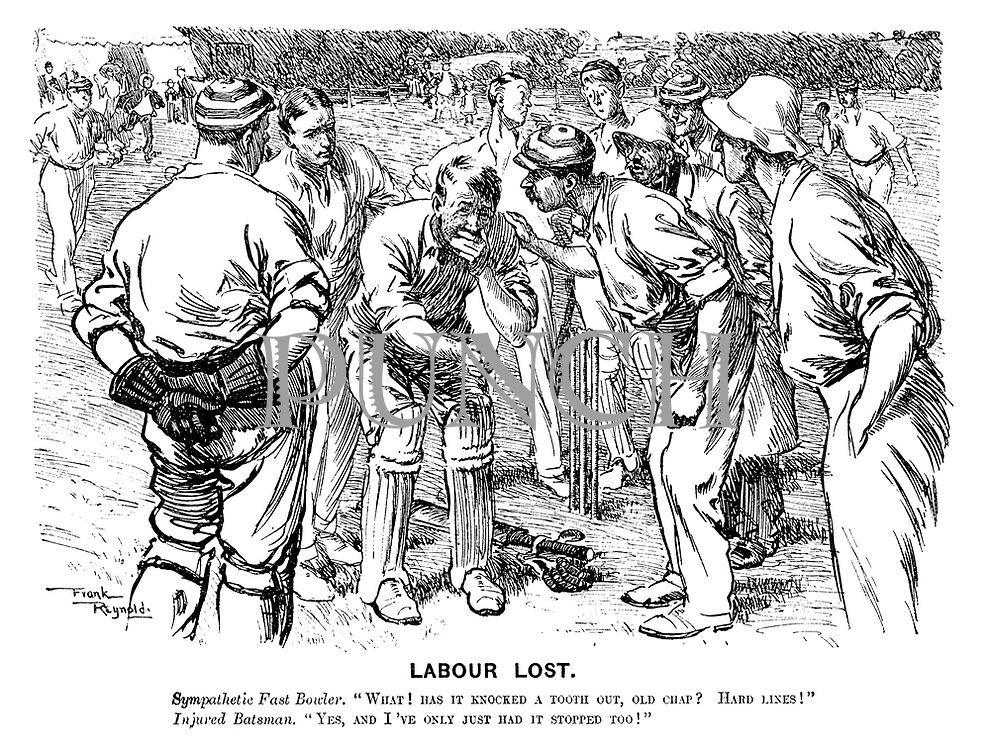 "Labour Lost. Sympathetic fast bowler. ""What! Has it knocked a tooth out, old chap? Hard lines!"" Injured batsman. ""Yes, and I've only just had it stopped too!"""