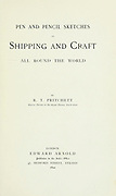 Title page from the book ' Pen and pencil sketches of shipping and craft all round the world ' by Pritchett, Robert Taylor Published in London in 1899