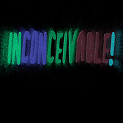 Graphic display representation of the word Inconceivable! (And I don't think it means what you think it means) On black background