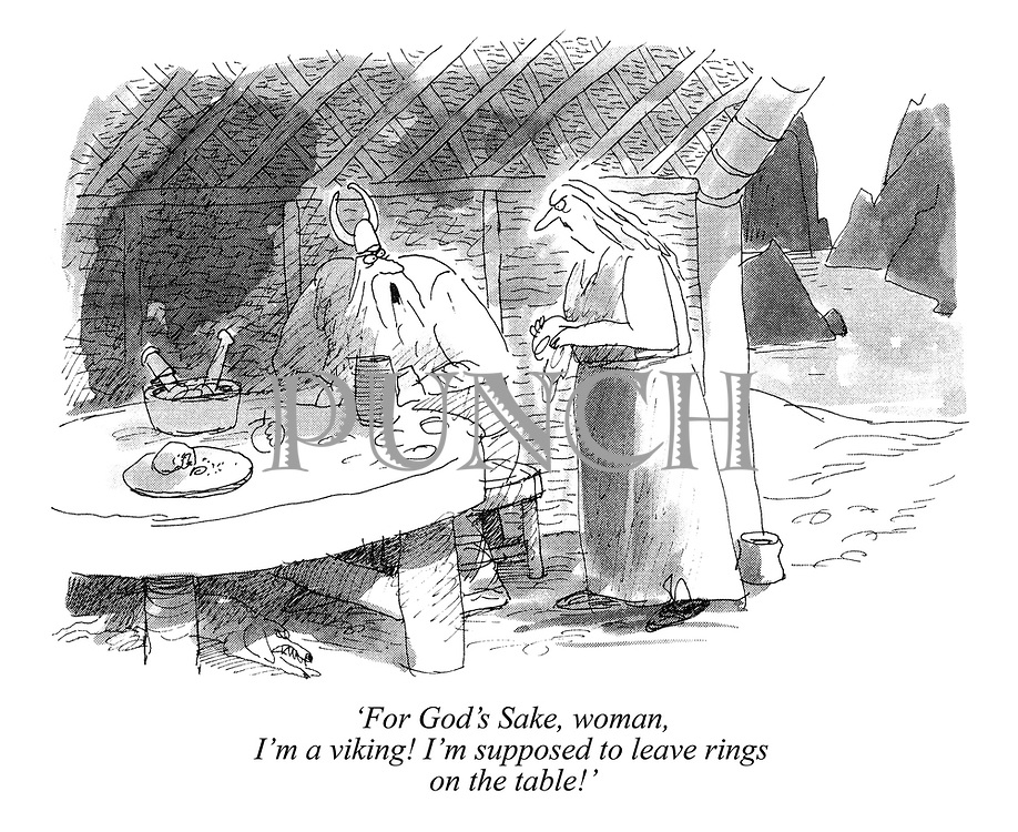 'For God's Sake, woman, I'm a viking! I'm supposed to leave rings on the table!'