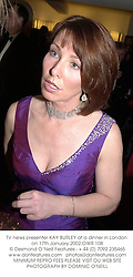 TV news presenter KAY BURLEY at a dinner in London on 17th January 2002.OWR 108