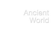 --- ANCIENT WORLD --