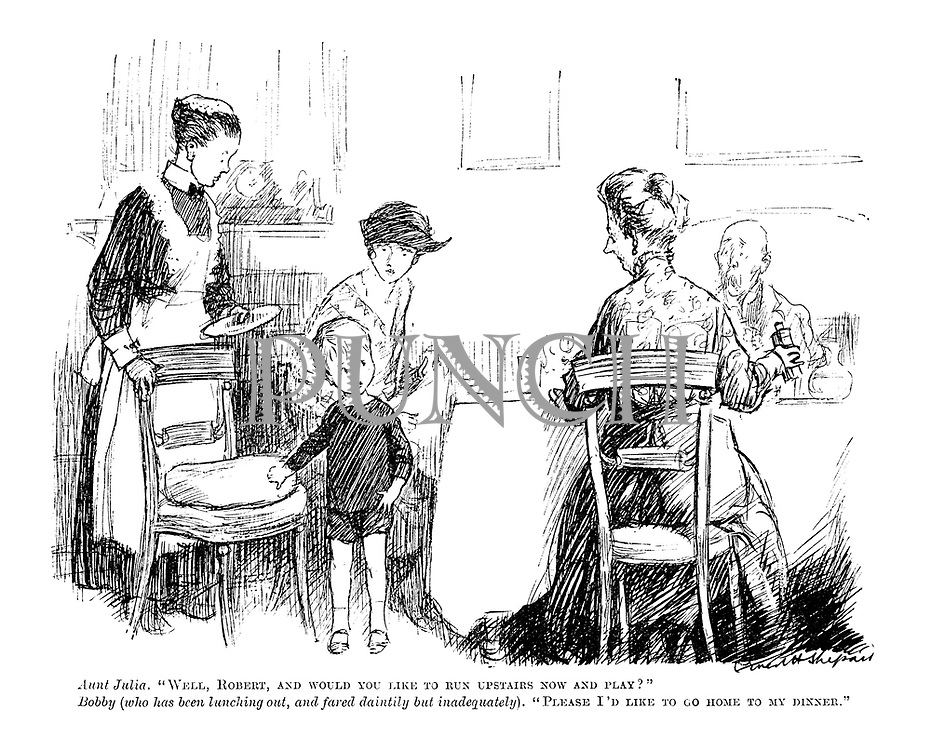 """Aunt Julia. 'Well, Robert, and would you like to run upstairs now and play?"""" Bobby (who has been lunching out, and fared daintily but inadequately). """"Please, I'd like to go home to my dinner."""""""