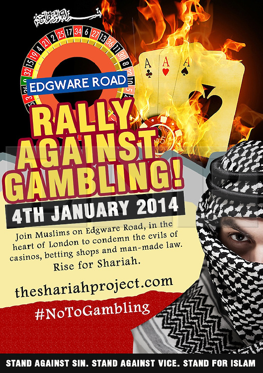 """© Licensed to London News Pictures . 04/01/2014 . London , UK . Poster provided by the group to promote the event . Supporters of """" The Shariah Project """" cancelled a demonstration against gambling outside the Grosvenor Victoria Casino on Edgware Road in London today (4th January 2014) due to rain . The group opposes democracy and wish for a global caliphate governed by Sharia law . Photo credit : Joel Goodman/LNP"""