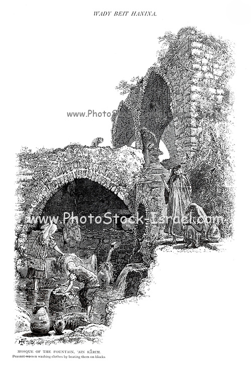 Mosque of the Fountain, Ain Karim [Ein Karem]. Peasant-women washing clothes by beating them on blocks of stone from the book Picturesque Palestine, Sinai, and Egypt By  Colonel Wilson, Charles William, Sir, 1836-1905. Published in New York by D. Appleton and Company in 1881  with engravings in steel and wood from original Drawings by Harry Fenn and J. D. Woodward Volume 1