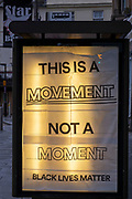 This is a Movement, NOT a Moment. A Black Lives Matter poster appeared in the advertising hoarding on the side of a bus stop on Shellons Street in Folkestone town centre on the 14th of July, 2020, Folkestone, Kent. <br /> (photo by Andrew Aitchison / In pictures via Getty Images)