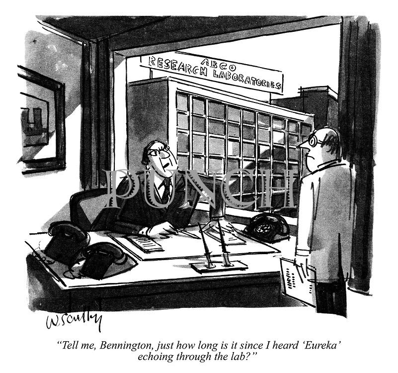 """Tell me, Bennington, just how long is it since I heard 'Eureka' echoing through the lab?"""
