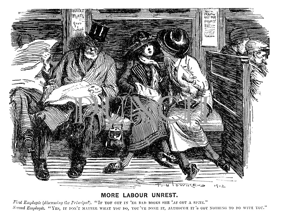 """More Labour Unrest. First Employee (discussing the Principal). """"If you get in 'er bad books she 'as got a spite."""" Second Employee. """"Yes, it don't matter what you do, you've done it, although it's got nothing to do with you."""""""