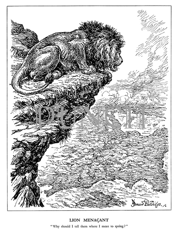 "Lion Menacant. ""Why should I tell them where I mean to spring?"". (The British Lion views a burning Europe from his mountain top as he contemplates his next invasion)"