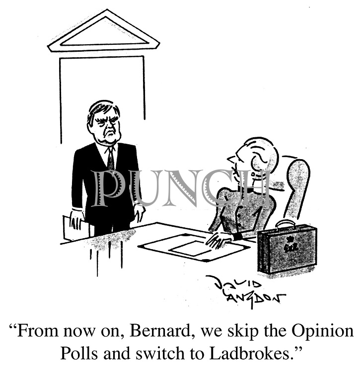 """""""From now on, Bernard, we skip the Opinion Polls and switch to Ladbrokes."""""""