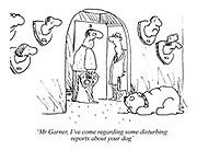 'Mr Garner, I've come regarding some disturbing reports about your dog'