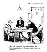 """""""Well, Mr Scroggins, you've heard what the Inspector's slipping me for a conviction — can you top that?."""""""