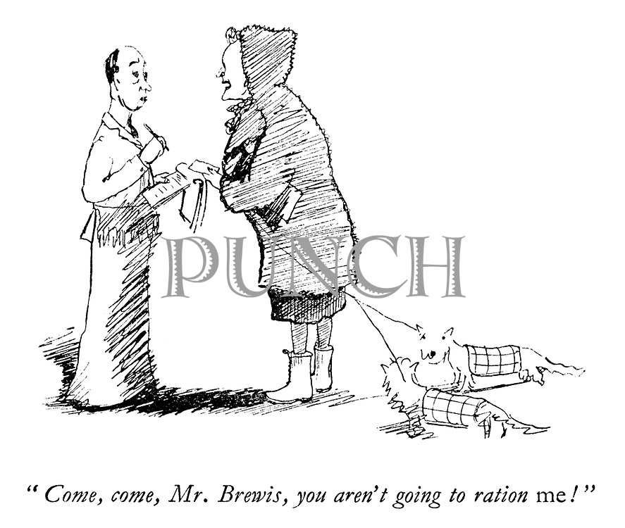 """""""Come, come, Mr. Brewis, you aren't going to ration me!"""""""