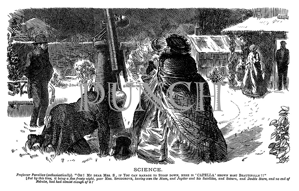 """Science. Professor Parallax (enthusiastically). """"Oh! My dear Mrs S, if you can mange to stoop down, here is 'Capella' shown most beautifully!!"""" [But by this time, it being a fine frosty night, poor Mrs Spudgrove, having seen the moon, and Jupiter and his satellites, and Saturn, and double stars, and no end of Nebulae, had had almost enough of it!"""