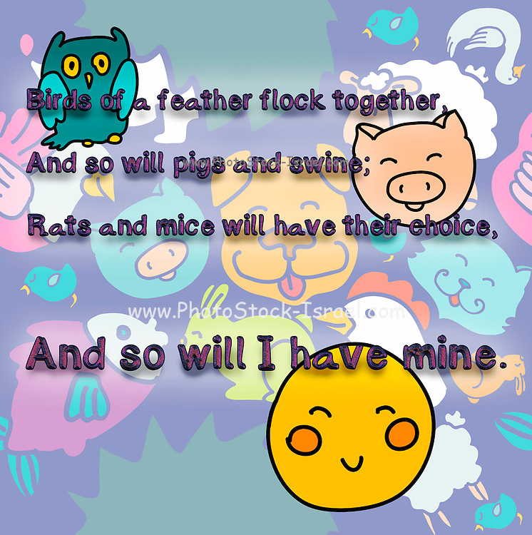 Nursery rhymes and childhood images series: Birds of a feather flock together, And so will pigs and swine; Rats and mice will have their choice, And so will I have mine.
