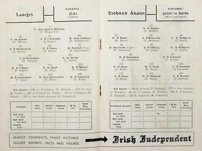 All Ireland Senior Hurling Championship Final,.Brochures,.04.09.1949, 09.04.1949, 4th September 1949, .Tipperary 3-11, Laois 0-3, .Minor Kilkenny v Tipperary, .Senior Tipperary v Laois, .Croke Park, ..Laois Senior Team, T Fitzpatrick, Goalkeeper, W White, Right corner-back, J Bergin, Full-back, P McCormack, Left corner-back, J Murray, Right half-back, T Byrne, Centre half-back, P Rustchitzko, Captain, Left half-back, W Bohane, Midfielder, J Styles, Midfielder, P Hogan, Right half-forward, H Gray, Centre half-forward, P O'Brien, Left half-forward, P Lalor, Right corner-forward, D Forde, Centre forward, P Kelly, Left corner-forward, Substitutes, K Hyland, D Cooke, A Dunne, W. Dargan, P Fitzpatrick, ..Tipperary Senior Team, A Reddin, Goalkeeper, M Byrne, Right corner-back, A Brennan, Full-back, J Doyle, Left corner-back, P Stakelum, Captain, Right half-back, F Coffey, Centre half-back, T Doyle, Left half-back, P Shanahan, Midfielder, S Kenny, Midfielder, T Ryan, Right half-forward, M Ryan, Centre half-forward, J Kennedy, Left half-forward, J Ryan, Right corner-forward, M. Maher, Centre forward, S. Bannon, Left corner-forward, Substitutes, P Furlong, J Devitt, P Kenny, E Gorman, R Stakelum, ..Advertisements, Irish Independent,