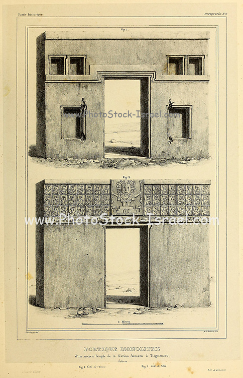 Monolithic portico of an ancient Temple of the Aimara (Aymara) Nation in Tiaguanaco, Bolivia [Tiwanaku (Tiahuanaco or Tiahuanacu) is a Pre-Columbian archaeological site in western Bolivia near Lake Titicaca and one of the largest sites in South America.] sketch From the book 'Voyage dans l'Amérique Méridionale' [Journey to South America: (Brazil, the eastern republic of Uruguay, the Argentine Republic, Patagonia, the republic of Chile, the republic of Bolivia, the republic of Peru), executed during the years 1826 - 1833] 3rd volume By: Orbigny, Alcide Dessalines d', d'Orbigny, 1802-1857; Montagne, Jean François Camille, 1784-1866; Martius, Karl Friedrich Philipp von, 1794-1868 Published Paris :Chez Pitois-Levrault et c.e ... ;1835-1847