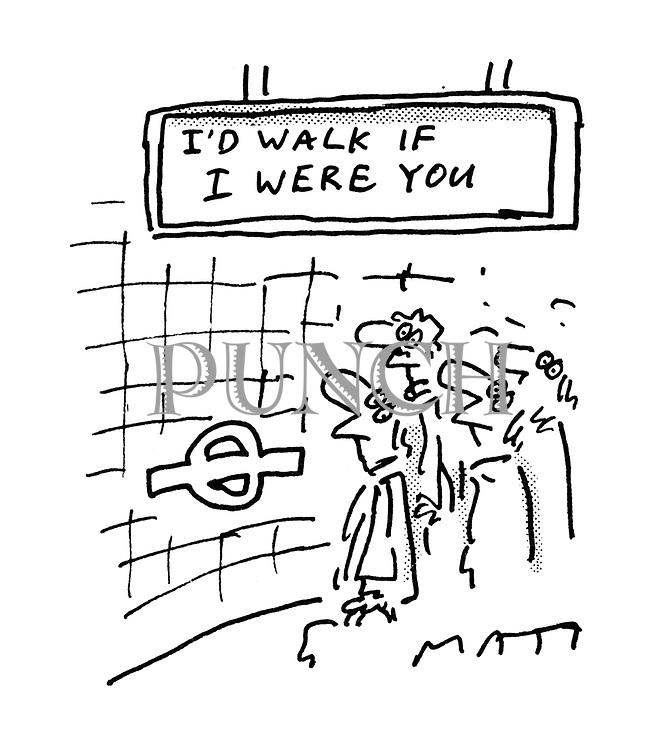 "(Underground sign: ""I'd walk if I were you."")"