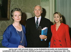 Left to right, MRS WILLIAM SELKA (writer ELIZABETH HILLIARD) MR CHRISTOPHER LAWRENCE-PRICE and MRS SALLY BURTON at a party in London on September 30th 1996.LSK 3