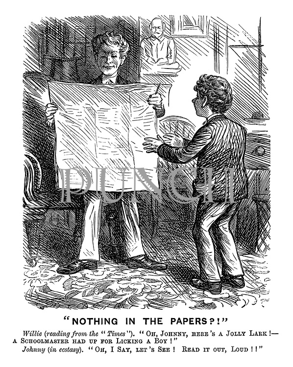 """""""Nothing in the Papers?!"""" Willie (reading from the """"Times""""). """"Oh, johnny, here's a jolly lark! - A schoolmaster had up for licking a boy!"""" Johnny (in ecstasy). """"Oh, I say, let's see! Read it out, loud!!"""""""