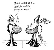 """""""If God wanted us t'be equal, He would've created us equal!"""""""